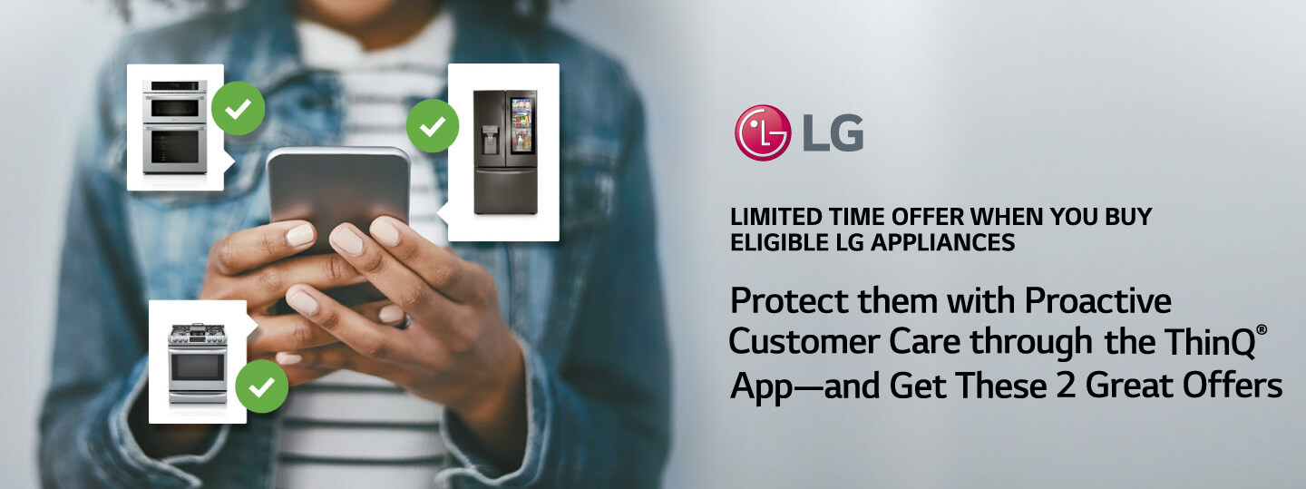 Buy eligible LG Appliance and Get Complimentary Proactive Customer Care
